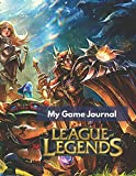 LEAGUE of LEGENDS: My Game Journal: (8.5 x 11 inches) 100 pages Journal - Fun For Kids, Boys, Girls and Adults