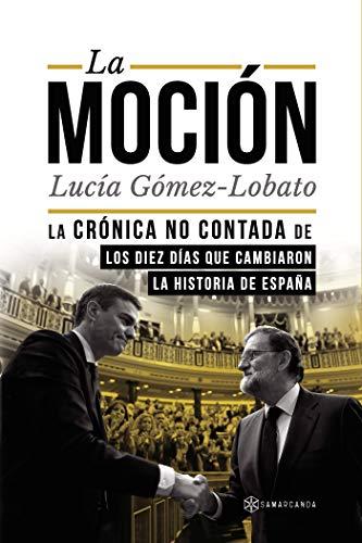 La moción: La crónica no contada de los diez días que cambiaron la historia de España eBook: Lucía Gómez-Lobato: Amazon.es: Tienda Kindle