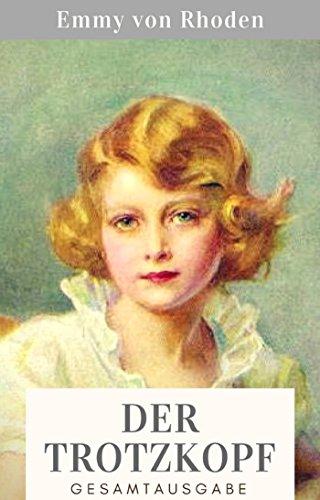 Der Trotzkopf: Gesamtausgabe aller vier Bände - Der Trotzkopf, Trotzkopfs Brautzeit, Aus Trotzkopfs Ehe, Trotzkopf als Großmutter