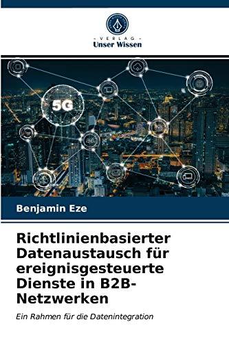 Richtlinienbasierter Datenaustausch für ereignisgesteuerte Dienste in B2B-Netzwerken: Ein Rahmen für die Datenintegration