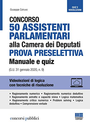 Concorso 50 assistenti Parlamentari alla Camera dei Deputati. Prova preselettiva: Manuale + Quiz (G.U. 31 gennaio 2020, n. 9). Con Contenuto digitale per accesso on line