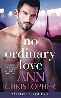 No Ordinary Love: A Journey's End Billionaire Romance (Journey's End Billionaires) (Volume 1)