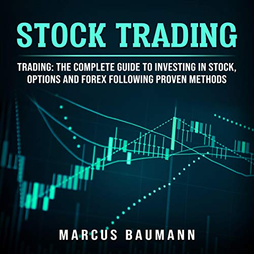 Stock Trading: Trading: The Complete Guide to Investing in Stocks, Options and Forex Following Proven Methods audiobook cover art