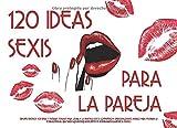 120 ideas sexis para la pareja: Cupones eróticos con ideas y fantasías sexuales para lle...