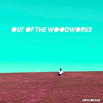 Out of the Woodworks