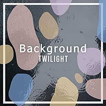 """""""Background Twilight"""""""