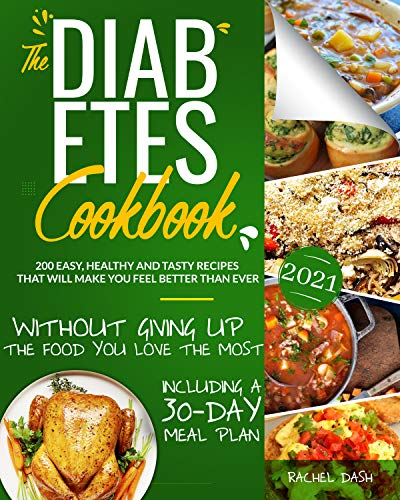 The Diabetes Cookbook: 200 Easy, Healthy and Tasty Recipes That Will Make You Feel Better Than Ever Without Giving Up The Food You Love Most | Including a 30-Day Meal Plan