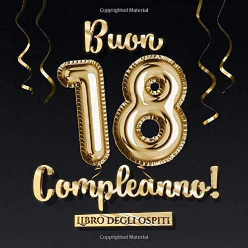 Buon 18 Compleanno: Un libro degli ospiti per la festa di 18° compleanno - Regalo e decorazione di compleanno per uomo e donna - 18 anni - Edizione ... per raccogliere auguri e foto degli ospiti