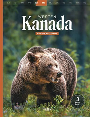 WILDLIFE TOUR GUIDE Reiseführer Kanada Westen (Mai/Juni): Die einzigartige Frühlingsroute, um Bären, Elche und Grauwale zu beobachten – mit Tag für Tag Beschreibung für Camper