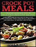 Crock Pot Meals: People's Choice Top 50 Delicious Crock Pot Recipes: A Simple A Way To Make Delicious Crock Pot Meals.