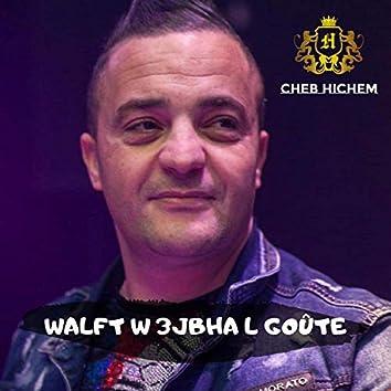 Walft w 3jbha L goûte