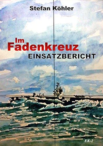 Einsatzbericht: Im Fadenkreuz (Spannende U-Boot Romane von EK-2 Publishing)