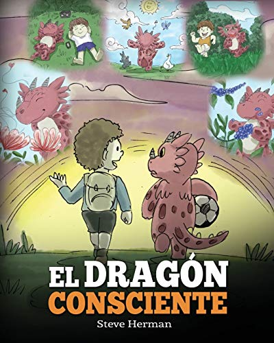 El Dragón Consciente: (The Mindful Dragon) Un libro de dragones sobre la conciencia plena. Un adorable cuento infantil para enseñar a los niños sobre ... enfoque y la paz. (My Dragon Books Español)