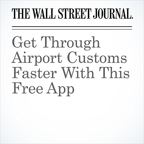Get Through Airport Customs Faster With This Free App audiobook cover art