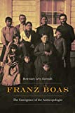 Franz Boas: The Emergence of the Anthropologist (Critical Studies in the History of Anthropology) (English Edition)
