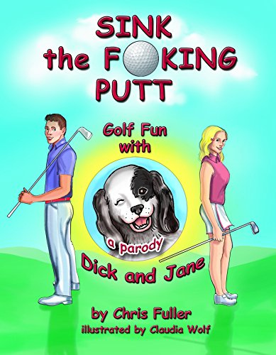 Sink the Fucking Putt: Golf Fun With Dick and Jane (English Edition)