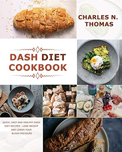 Dash Diet Cookbook: Quick, Easy and Healthy Dash Diet Recipes - Lose Weight and Lower Your...