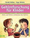 Gerald Hüther, Inge Michels: Gehirnforschung für Kinder. Felix und Feline entdecken das Gehirn
