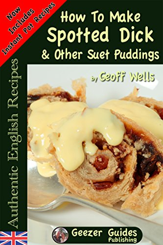 How To Make Spotted Dick & Other Suet Puddings (Authentic English Recipes Book 10) (English Edition)
