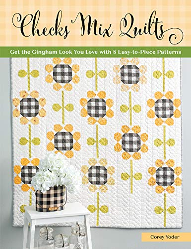 Checks Mix Quilts: Get the Gingham Look You Love With 8 Easy-to-piece Patternsの詳細を見る