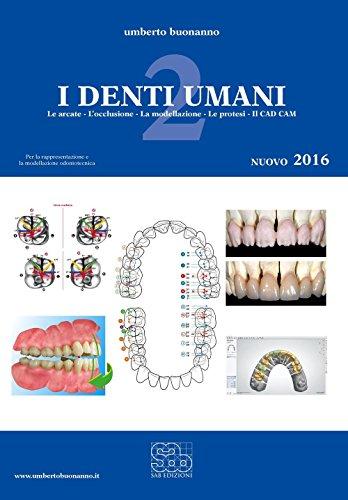 I denti umani. Per le Scuole superiori. Con e-book. Con espansione online. Le arcate-L'occlusione-La modellazione-Le protesi-Il CAD CAM (Vol. 2)