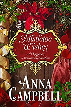 Mistletoe Wishes: A Regency Christmas Collection by [Anna Campbell]