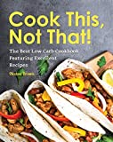 Cook This, Not That!: The Best Low Carb Cookbook Featuring Excellent Recipes