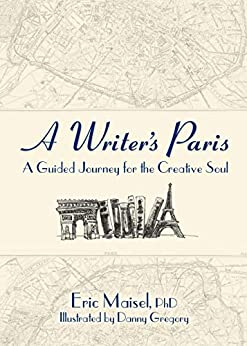 A Writer's Paris: A Guided Journey for the Creative Soul by [Eric Maisel]