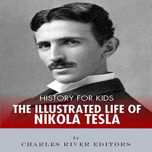 History for Kids: An Illustrated Biography of Nikola Tesla for Children audiobook cover art