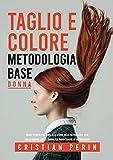 Guida tecnico-stilistica allo studio della metodologia base taglio/colore capelli donna per parrucchiere ed acconciatore: Impara a realizzare il ... base alla forma del viso e alle tendenze moda