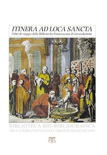 «Itinera ad loca sancta». I libri di viaggio delle biblioteche francescane di Gerusalemme. Catalogo delle edizioni dei secoli XV-XVIII
