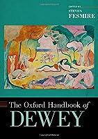 The Oxford Handbook of Dewey (Oxford Handbooks)