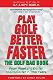 Play Golf Better Faster: The Little Golf Bag Book: From