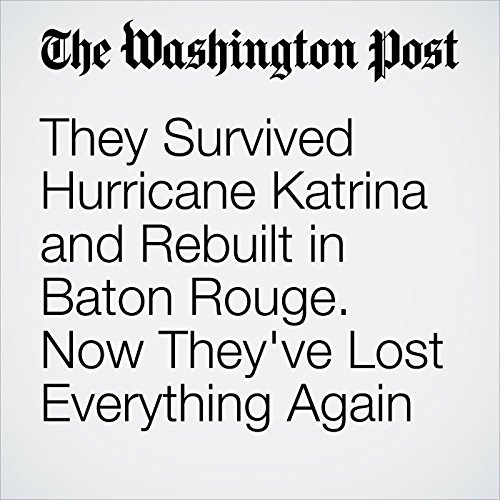 They Survived Hurricane Katrina and Rebuilt in Baton Rouge. Now They've Lost Everything Again audiobook cover art