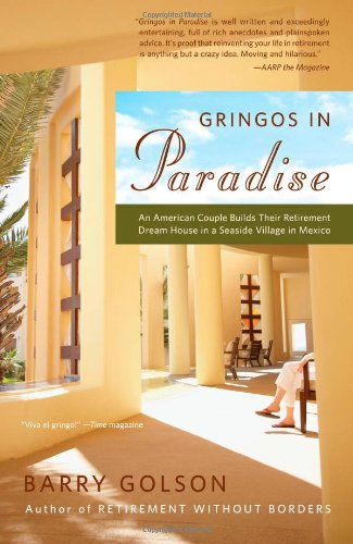 Gringos in Paradise: An American Couple Builds Their Retirement Dream House in a Seaside Village in Mexico [Idioma…