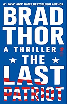 The Last Patriot: A Thriller (The Scot Harvath Series Book 7) by [Brad Thor]