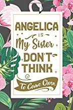 Angelica is my sister, don't think to come close: Sister's Gift Journal with personalized name Angelica - Sister notebook ...