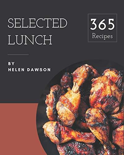 365 Selected Lunch Recipes: Home Cooking Made Easy with Lunch Cookbook!