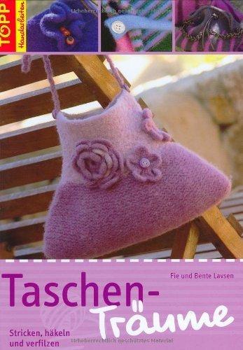 Taschen-Tr?ume: Stricken, h?keln und verfilzen by Bente Lavsen;Fie Lavsen(2007-02-26)