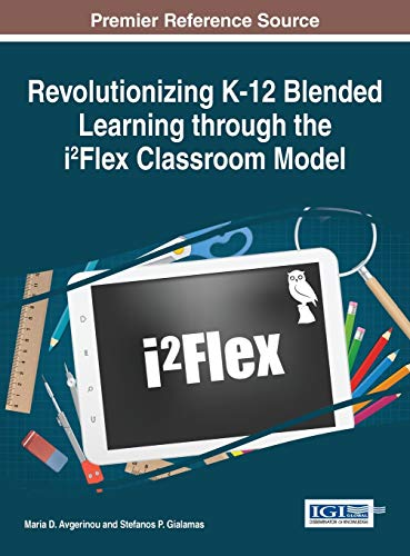 Revolutionizing K 12 Blended Learning Through The I2flex Classroom Model Advances In Early Childhood And K 12