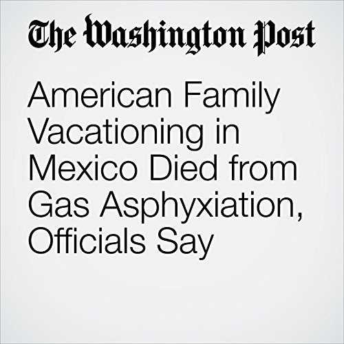 American Family Vacationing in Mexico Died from Gas Asphyxiation, Officials Say copertina