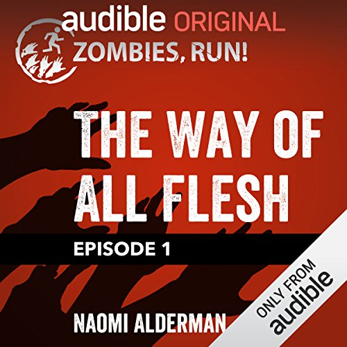 Ep. 1: The Way of All Flesh                   Written by:                                                                                                                                 Naomi Alderman                               Narrated by:                                                                                                                                 full cast                      Length: 20 mins     Not rated yet     Overall 0.0