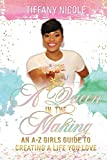 A Queen in the Making: An A-Z Girls Guide to Creating a Life You Love