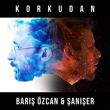 Korkudan (feat. Şanışer)