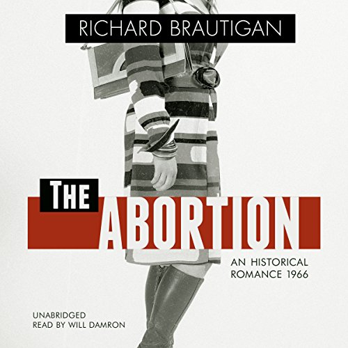 The Abortion     An Historical Romance 1966              Written by:                                                                                                                                 Richard Brautigan                               Narrated by:                                                                                                                                 Will Damron                      Length: 4 hrs and 23 mins     1 rating     Overall 3.0