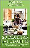 20 RECETAS SALUDABLES: GUIA CON PRACTICAS RECETAS SALUDABLES PARA UNA DIETA BALANCEADA