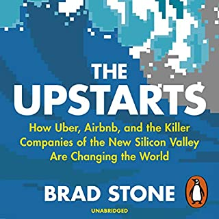 The Upstarts     How Uber, Airbnb and the Killer Companies of the New Silicon Valley Are Changing the World              By:                                                                                                                                 Brad Stone                               Narrated by:                                                                                                                                 Mr Dean Temple                      Length: 10 hrs and 42 mins     66 ratings     Overall 4.5