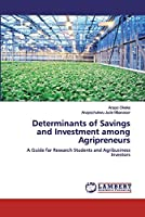 Determinants of Savings and Investment among Agripreneurs