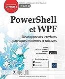 PowerShell et WPF - Développez des interfaces graphiques modernes et robustes