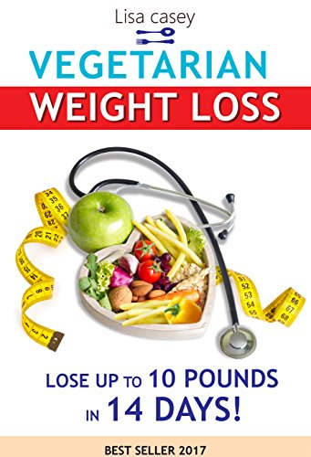 THE VEGETARIAN WEIGHT LOSS: Lose Up to 10 Pounds in 14 Days (DIETS)